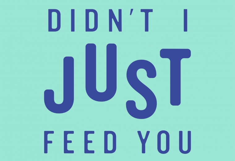 Didn't I Just Feed You, a food podcast for parents—even the ones who don't like to cook.